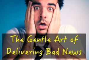 The-Gentle-Art-of-Delivering-Bad-News